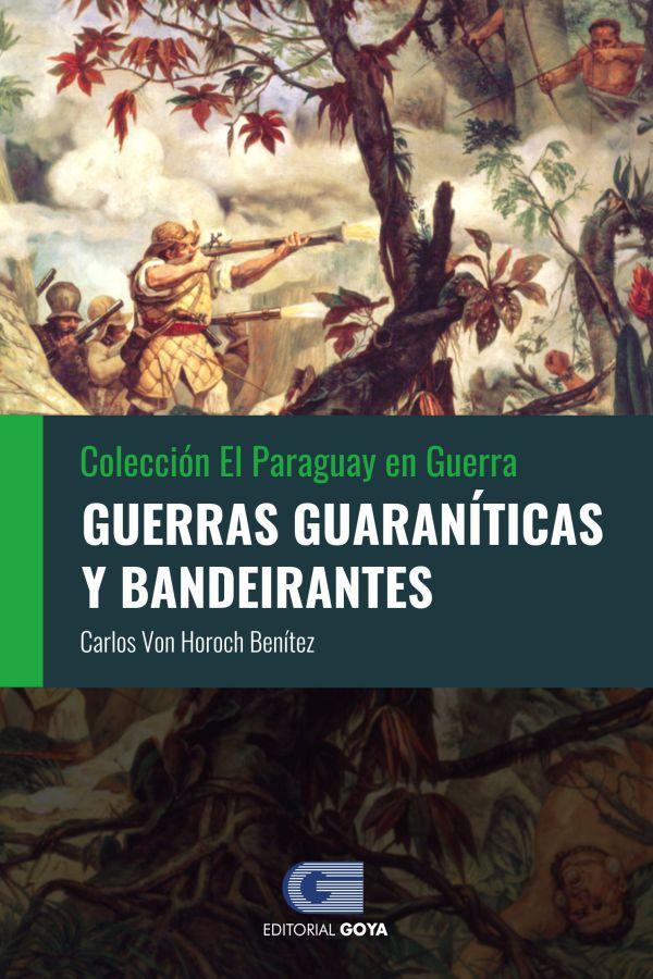 COLECCION EL PARAGUAY EN GUERRA 1 - GUERRAS GUARANITICAS Y BANDEIRANTES