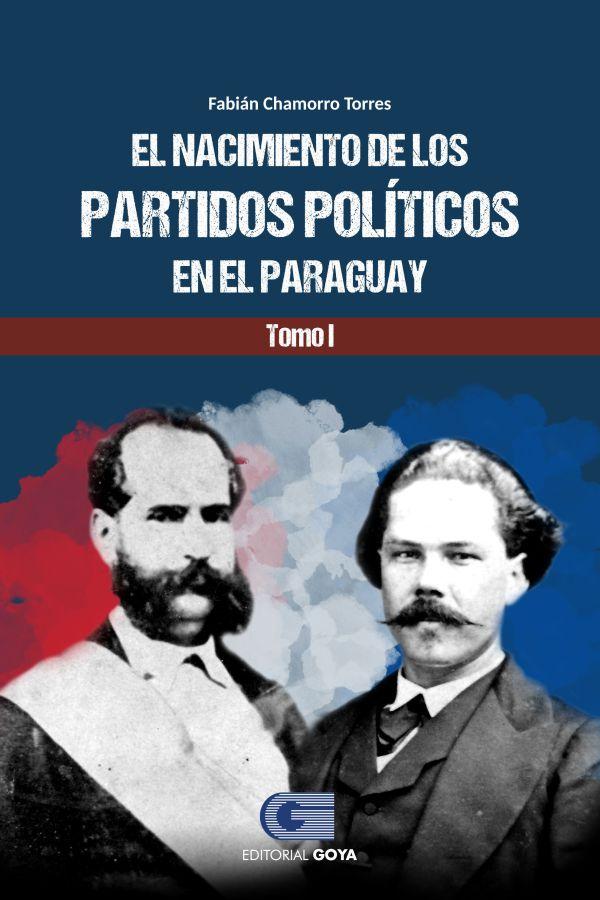 EL NACIMIENTO DE LOS PARTIDOS POLITICOS EN PARAGUAY TOMO I