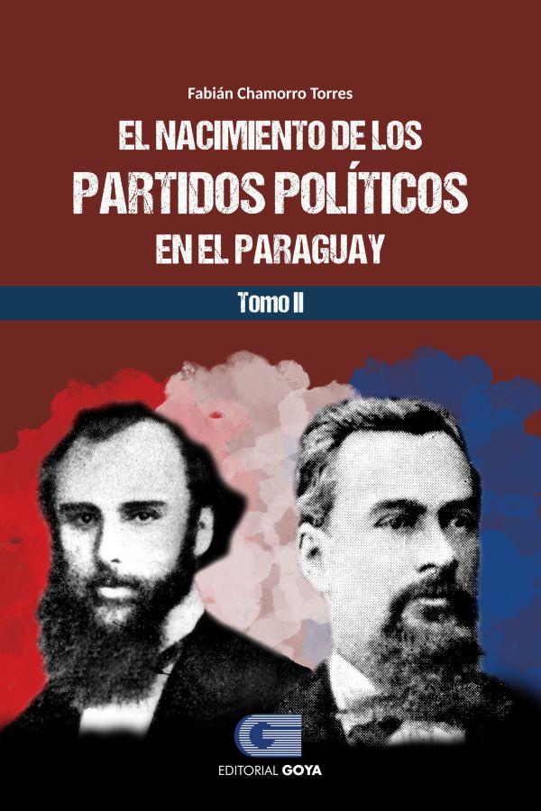 EL NACIMIENTO DE LOS PARTIDOS POLITICOS EN PARAGUAY TOMO II