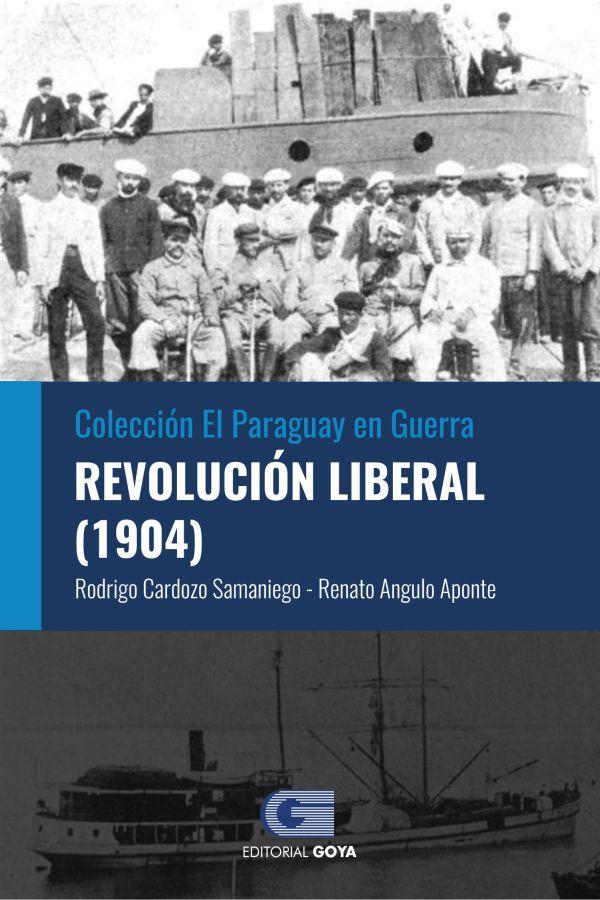 COLECCION EL PARAGUAY EN GUERRA 4 - REVOLUCION LIBERAL (1904)
